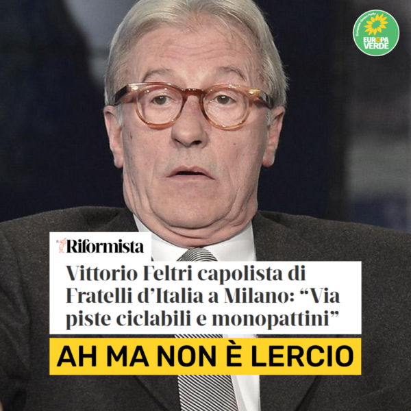 """Europa Verde: """"Quando pensi che non c'è fine al peggio. Arriva Vittorio Feltri"""""""