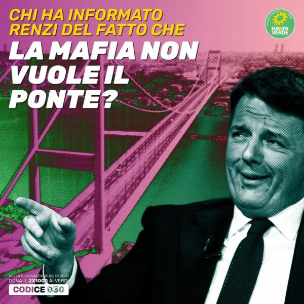 Europa Verde: Ponte sullo Stretto. Renzi incoerente. Chi gli ha detto che la mafia non lo vuole?